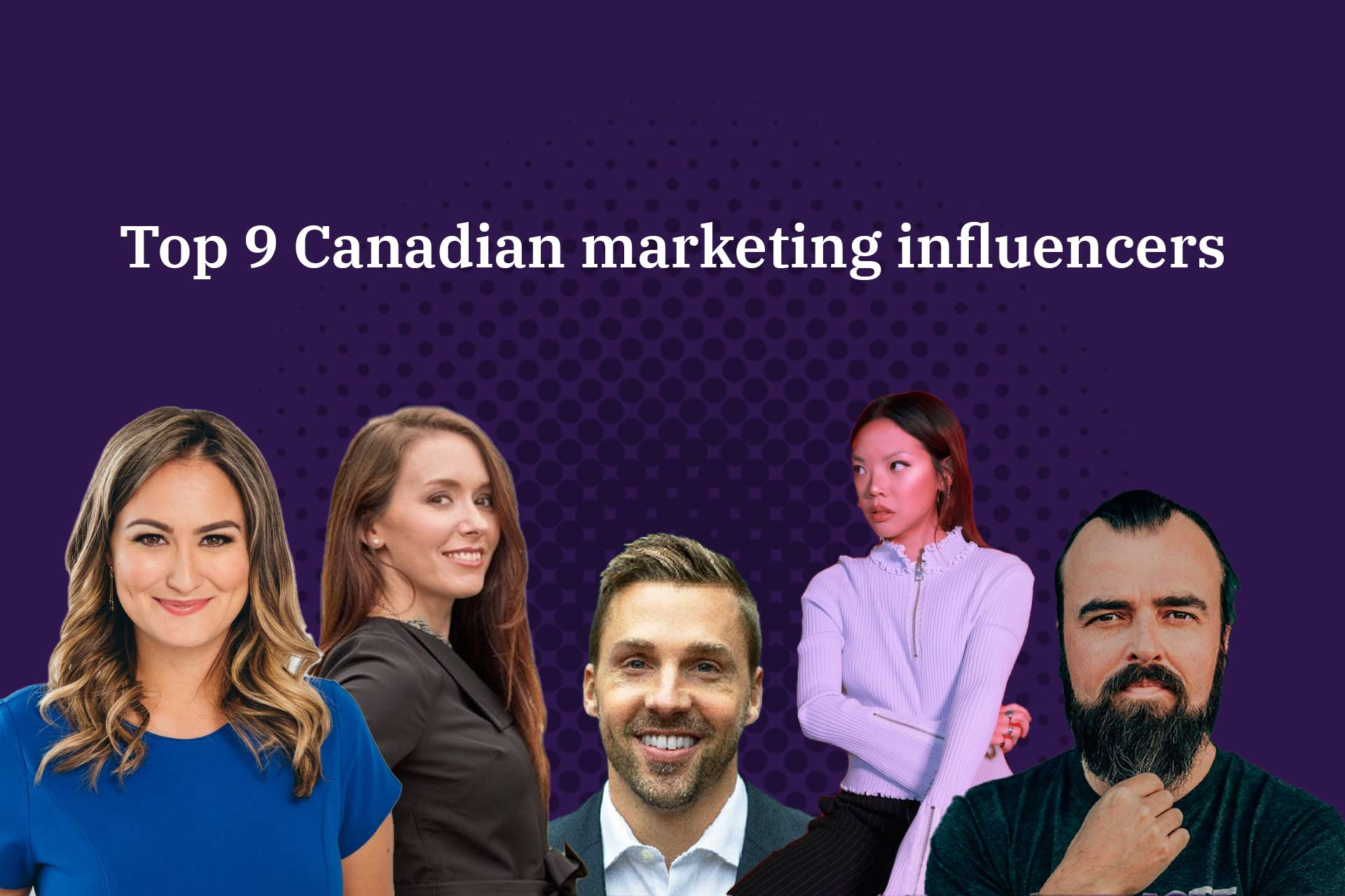 Top 9 Canadian marketing influencers